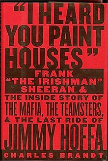 220px-I_Heard_You_Paint_Houses_by_Charles_Brandt,_hardcover_image_2004.jpg