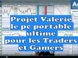 Project Valerie, l'ordinateur portable ultime du trader