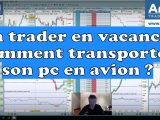 Un trader en vacances comment transporter son pc en avion ?