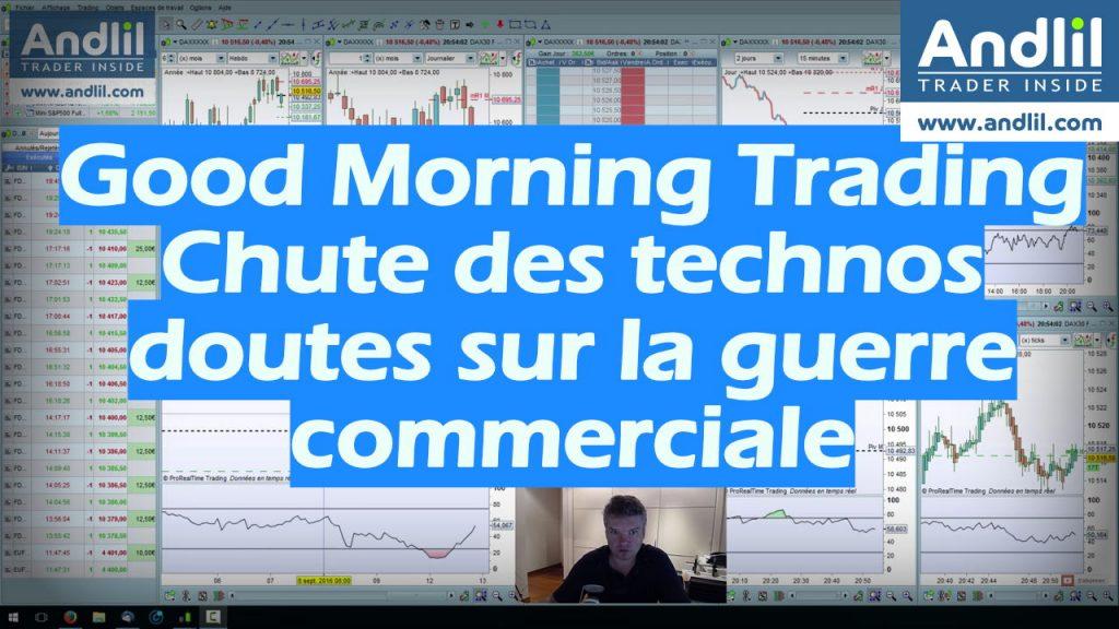 Chute des technologiques, doutes sur la guerre commerciale, Good Morning Trading