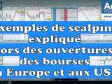 Vidéos : Exemples de scalping expliqué lors des ouvertures des bourses en Europe et aux USA